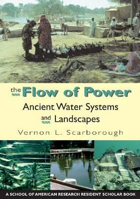 The Flow of Power By Scarborough, Vernon L.